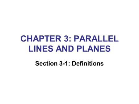 CHAPTER 3: PARALLEL LINES AND PLANES Section 3-1: Definitions.