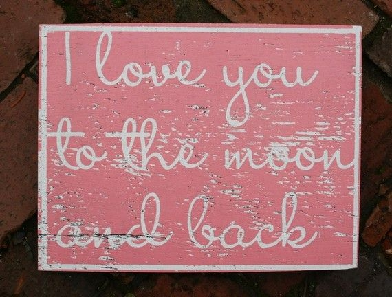 I Love You to the Moon and Back. This is our saying!