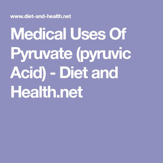 Medical Uses Of Pyruvate (pyruvic Acid) - Diet and Health.net