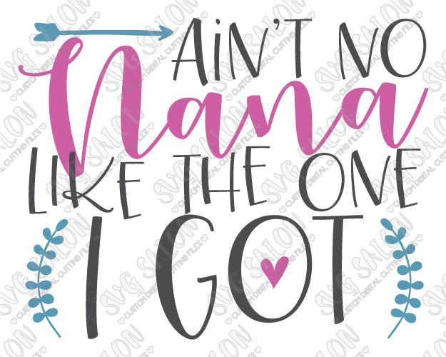 Download Ain't No Nana Like The One I Got Cut File in SVG, EPS, DXF ...