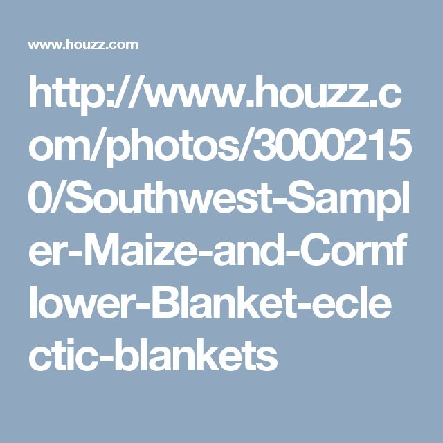 http://www.houzz.com/photos/30002150/Southwest-Sampler-Maize-and-Cornflower-Blanket-eclectic-blankets