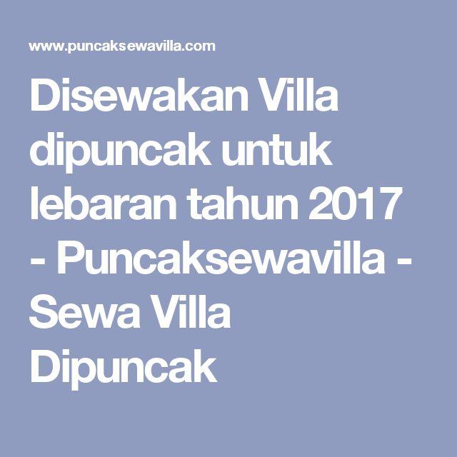 Disewakan Villa dipuncak untuk lebaran tahun 2017 - Puncaksewavilla - Sewa Villa Dipuncak