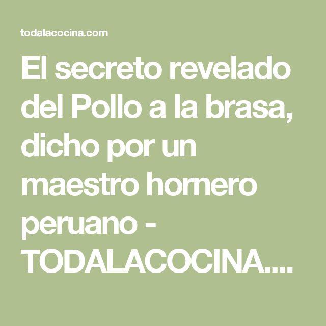 El secreto revelado del Pollo a la brasa, dicho por un maestro hornero peruano - TODALACOCINA.COM