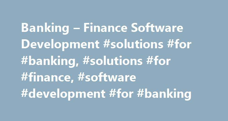 Banking – Finance Software Development #solutions #for #banking, #solutions #for #finance, #software #development #for #banking http://ireland.nef2.com/banking-finance-software-development-solutions-for-banking-solutions-for-finance-software-development-for-banking/  # custom application development for banking and financial services Increasing efficiency through quality services At ScienceSoft, we help banks and financial institutions to: Shorten delivery time for their client services…
