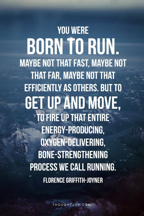 """""""You were born to run.  Maybe not that fast, maybe not that far, maybe not as efficiently as others. But to get up and move, to fire up that entire energy-producing, oxygen-delivering, bone-strengthening process we call running.""""  — Florence Griffith-Joyner    #trackandfield #running #fitness #motivation #quotes"""