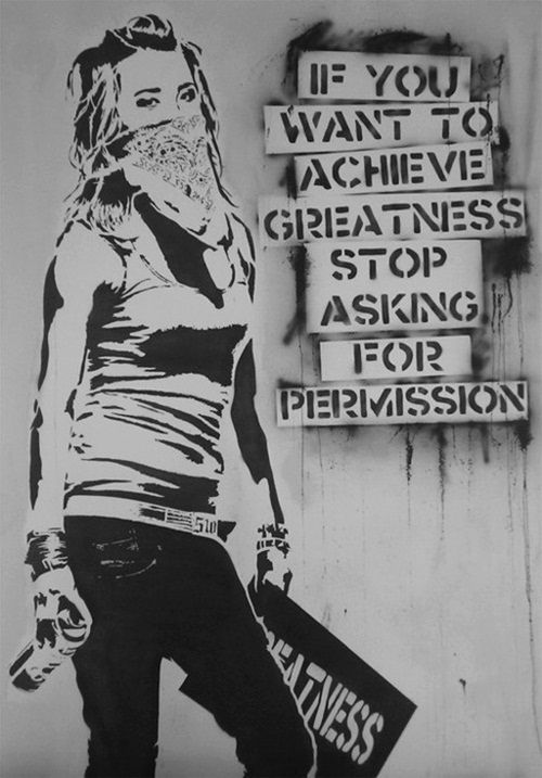 If You Want To Achieve Greatness, Stop Asking For Permission. Revolution. Change.