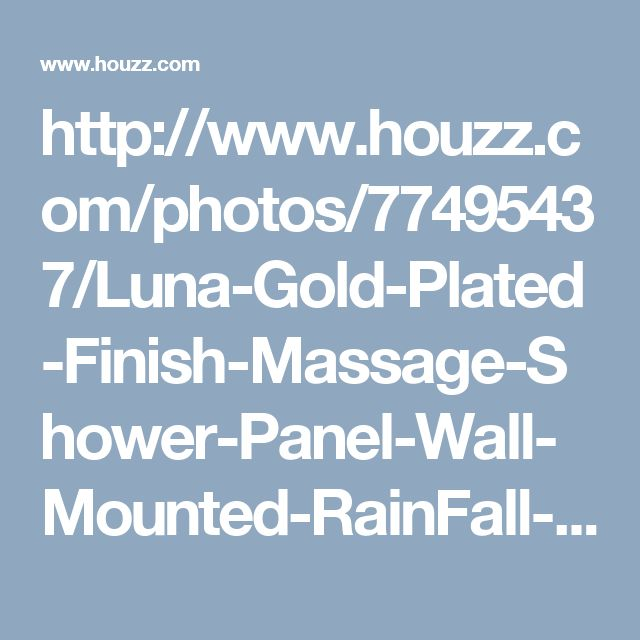 http://www.houzz.com/photos/77495437/Luna-Gold-Plated-Finish-Massage-Shower-Panel-Wall-Mounted-RainFall-contemporary-shower-panels-and-columns
