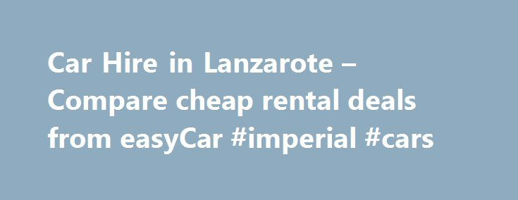 Car Hire in Lanzarote – Compare cheap rental deals from easyCar #imperial #cars http://car.remmont.com/car-hire-in-lanzarote-compare-cheap-rental-deals-from-easycar-imperial-cars/  #car hire lanzarote #Search for car hire in Lanzarote Lanzarote is the most eastern island of the Spanish Canary Islands. It has long been a popular destination for families looking for sunshine and fun on their summer holidays. The island has volcanic origins, much like the other islands in the Canaries and has…