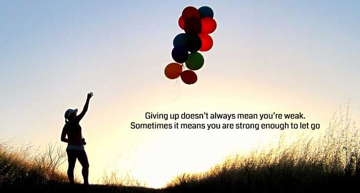Giving up doesn't always mean you are weak..