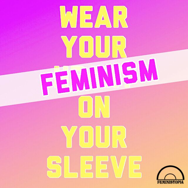 Feminist twist to «wear your heart of your sleeve»
