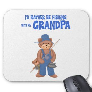 Quotes About Fishing with Grandpa | Grandpa Sayings Mouse Pads and Grandpa Sayings Mousepad Designs
