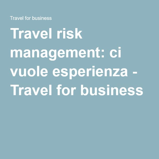 Travel risk management: ci vuole esperienza - Travel for business