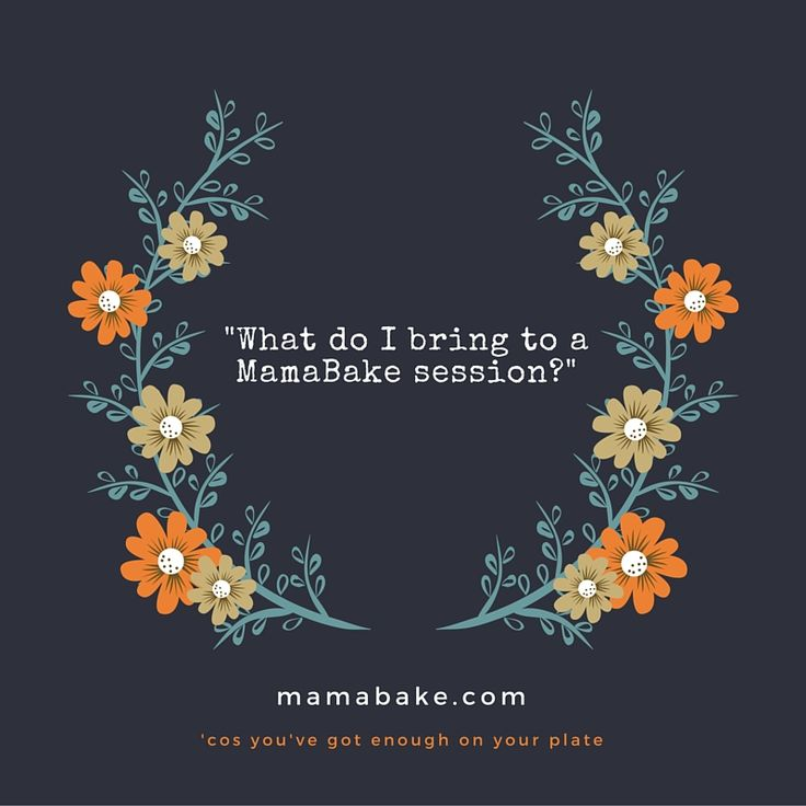 What do I bring to a MamaBake group session?