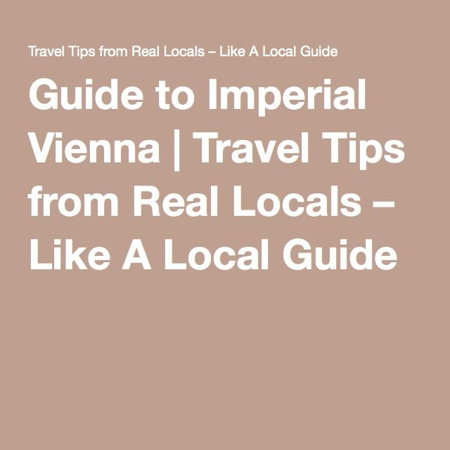 Guide to Imperial Vienna | Travel Tips from Real Locals – Like A Local Guide