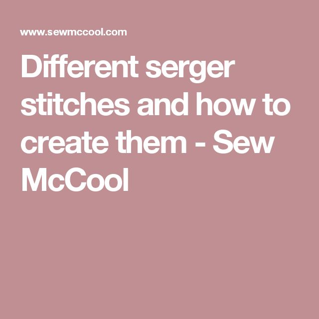 Different serger stitches and how to create them - Sew McCool