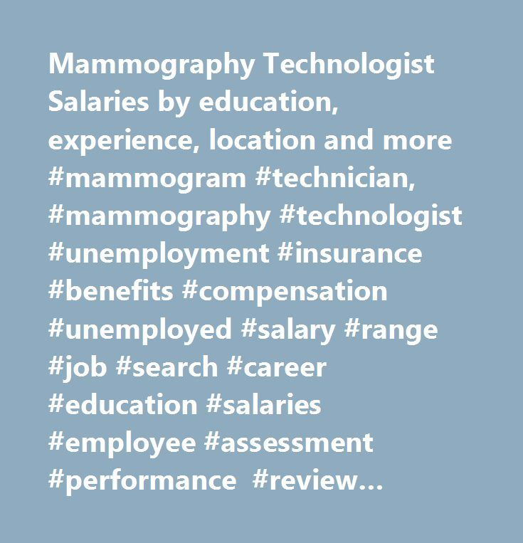 Mammography Technologist Salaries by education, experience, location and more #mammogram #technician, #mammography #technologist #unemployment #insurance #benefits #compensation #unemployed #salary #range #job #search #career #education #salaries #employee #assessment #performance #review #bonus #negotiate #wage #change #advice #california #new #york #jersey #texas #illinois #florida…