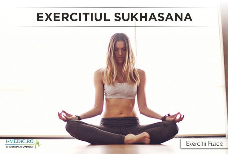 Avantajele Posturii Sukhasana: - Creste gradul de flexibilitate la nivelul soldurilor si a zonei inghinale. - Imbunatateste gradul de constientizare in ceea ce priveste postura corpului. - Faciliteaza meditatia si pranayama. - Creste gradul de calmitate a persoanei in cauza. http://www.i-medic.ro/exercitii/yoga/exercitiul-sukhasana