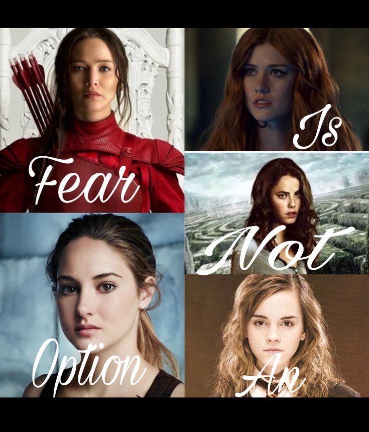 """Fear is not an option"" Clary Fairchild, Katniss Everdeen, Teresa Agnes, Hermione Granger, Tris prior"