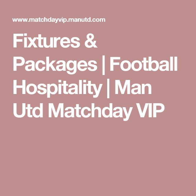 Fixtures & Packages | Football Hospitality | Man Utd Matchday VIP