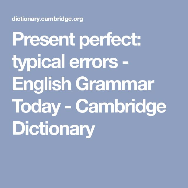 Present perfect: typical errors - English Grammar Today - Cambridge Dictionary