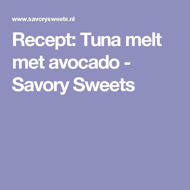 Recept: Tuna melt met avocado - Savory Sweets