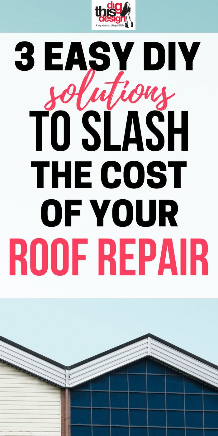 3 Diy Solutions To Slash The Cost Of Your Roof Repair Dig This Design Roof Repair Repair Roof Problems