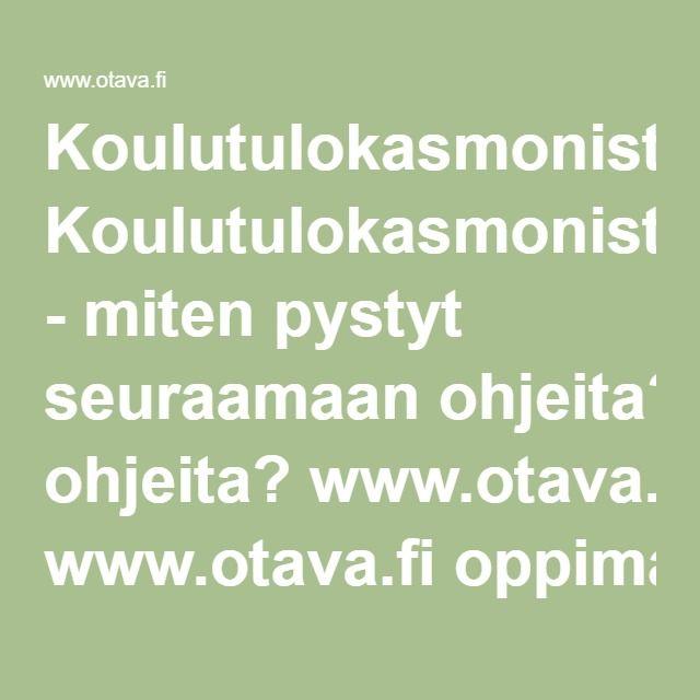 Koulutulokasmoniste - miten pystyt seuraamaan ohjeita? www.otava.fi…