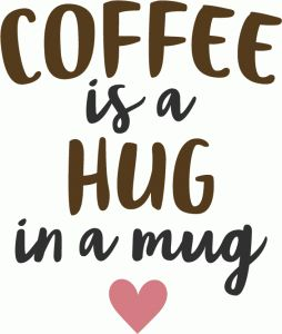 Silhouette Design Store - View Design #90222: coffee is a hug in a mug phrase