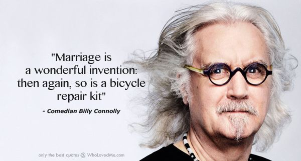 Comedian Billy Connolly Quotes On Marriage Billy Connolly Marriage Quotes Comedians