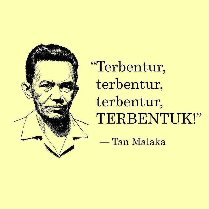 """Terbentur terbentur terbentur TERBENTUK!"" Tan Malaka"