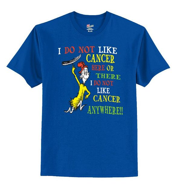Hey, I found this really awesome Etsy listing at https://www.etsy.com/listing/245324977/i-do-not-like-cancer-dr-suess-shirt