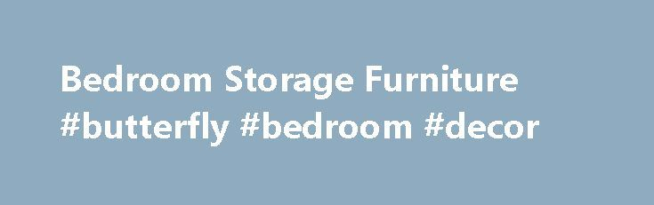 Bedroom Storage Furniture #butterfly #bedroom #decor http://bedrooms.remmont.com/bedroom-storage-furniture-butterfly-bedroom-decor/  #bedroom storage furniture # By admin on August 18, 2016 Furniture Bedroom Storage Furniture It is usually produced by craftsmen and has a tough, rugged appearance. It is important that [...]