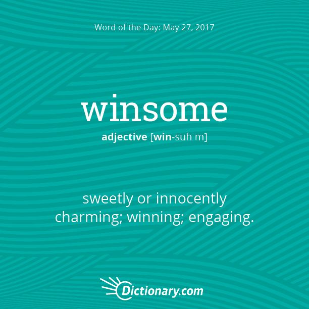 Dictionary.com's Word of the Day - winsome - sweetly or innocently charming
