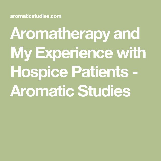 Aromatherapy and My Experience with Hospice Patients - Aromatic Studies