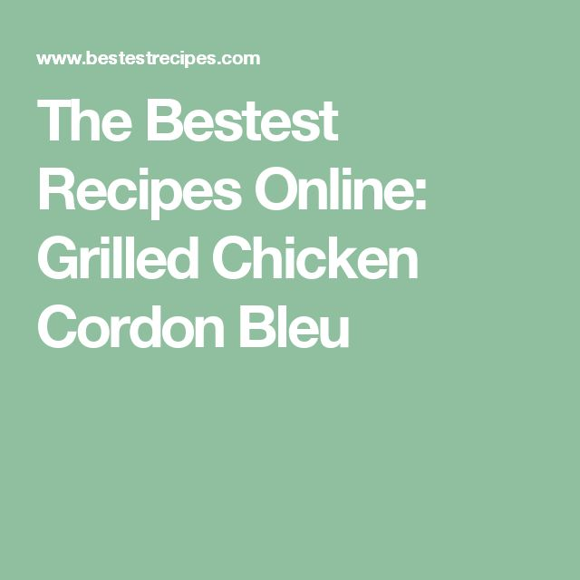 The Bestest Recipes Online: Grilled Chicken Cordon Bleu