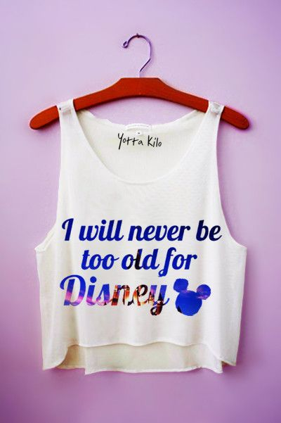I Will Never Be Too Old For Disney Crop Tank Top - Yotta Kilo