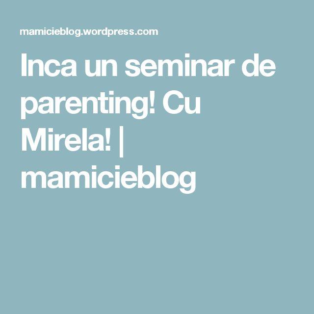 Inca un seminar de parenting! Cu Mirela! | mamicieblog