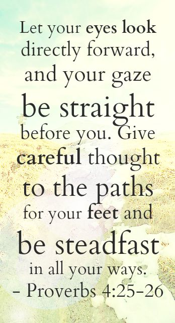 "Pick a single scripture to guide every year. A theme that you can come back to and pray for when you're feeling off course. ""Let your eyes look directly forward, and your gaze be straight before you. Give careful thought to the paths for your feet and be steadfast in all your ways.""..."