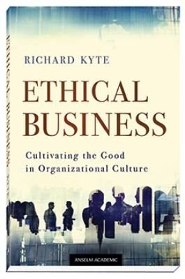 """Kyte, Richard. """"Ethical business : cultivating the good in organizational culture"""". Minessota : Anselm Academic, 2016. Location: 68.30-KYT IESE Library Barcelona"""