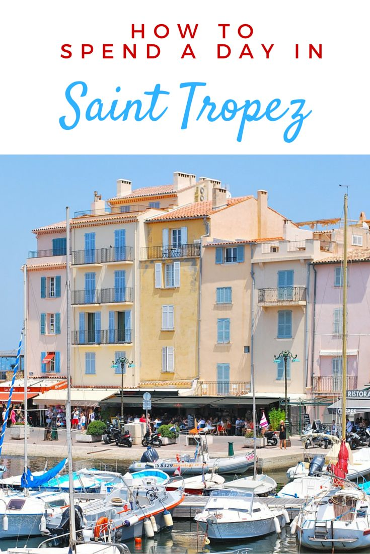 Quick Guide: How to Spend a Day in Saint Tropez, France.   Where to eat and what to do for a really fun day.