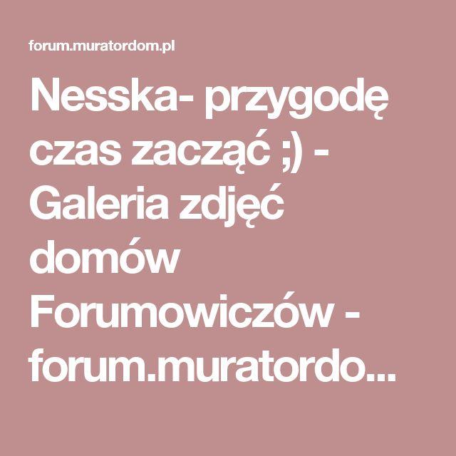 Nesska- przygodę czas zacząć ;) - Galeria zdjęć domów Forumowiczów - forum.muratordom.pl