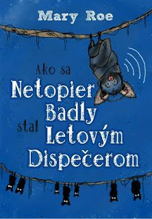Blog pre milovníkov kníh : Mary Roe - Ako sa netopier Badly stal letovým disp...