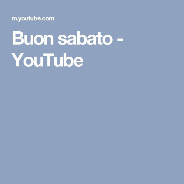 Buon sabato - YouTube