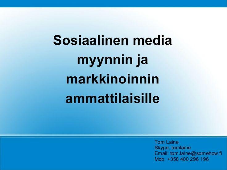 sosiaalinen-media-myynnin-ja-markkinoinnin-ammattilaisille-lead by Tom Laine via Slideshare