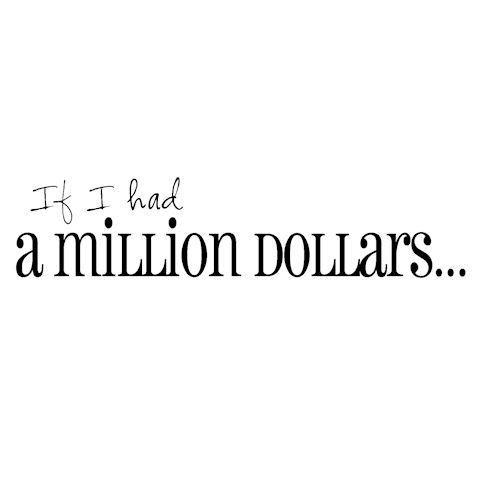░ If I Had A Million Dollars... ░