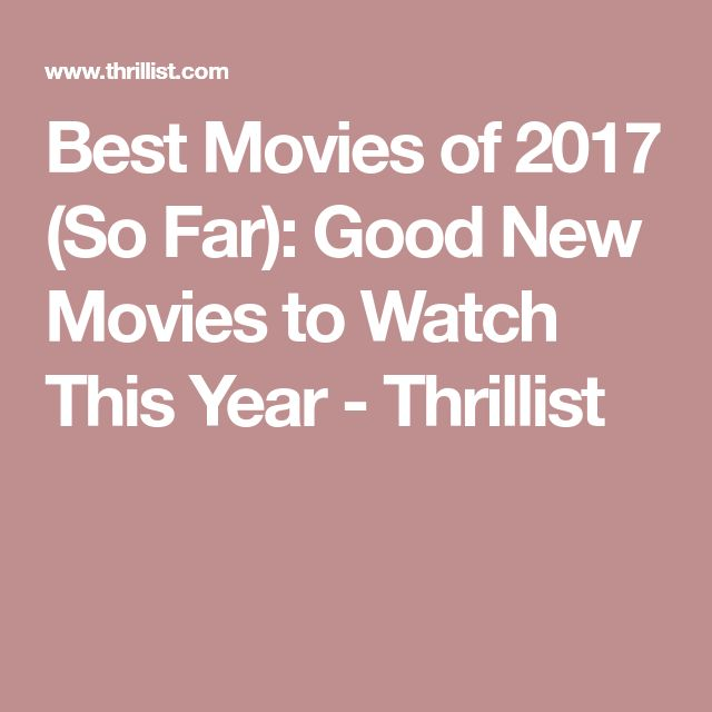 Best Movies of 2017 (So Far): Good New Movies to Watch This Year - Thrillist