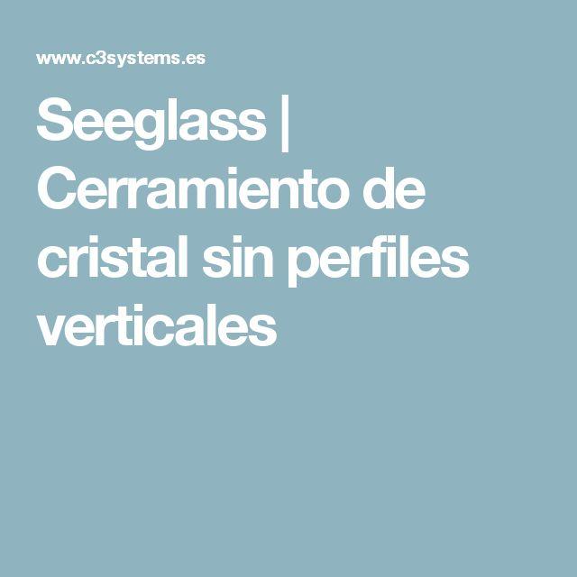 Seeglass | Cerramiento de cristal sin perfiles verticales