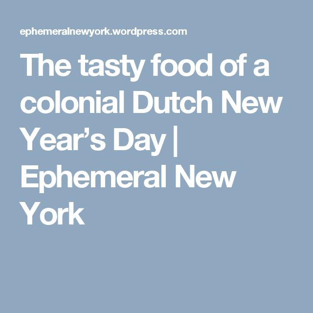 The tasty food of a colonial Dutch New Year's Day | Ephemeral New York