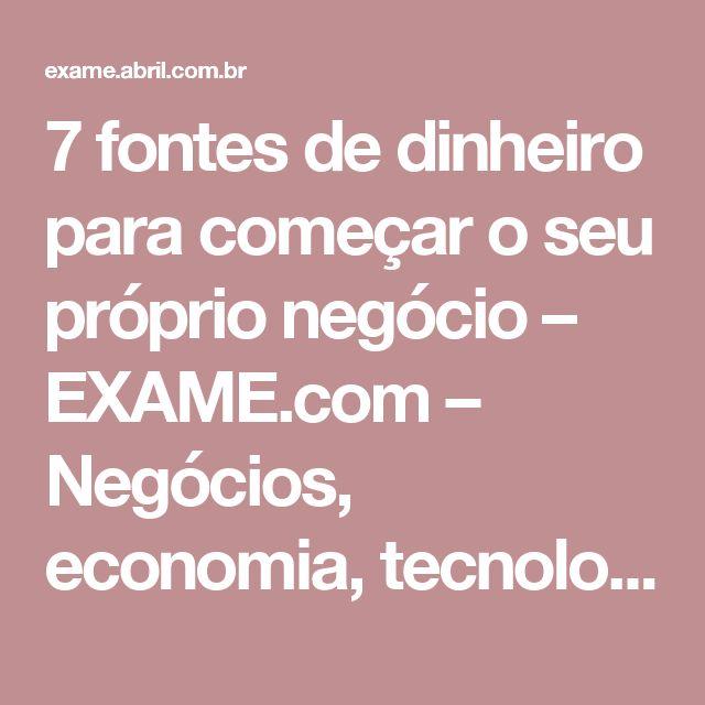 7 fontes de dinheiro para começar o seu próprio negócio – EXAME.com – Negócios, economia, tecnologia e carreira
