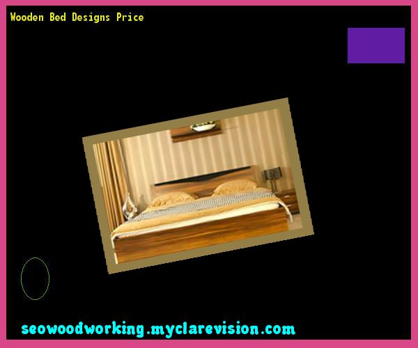 Wooden Bed Designs Price 140825   Woodworking Plans and Projects. 17 Best ideas about Wooden Bed Designs on Pinterest   Rustic wood
